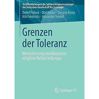 Grenzen der Toleranz  Wahrnehmung und Akzeptanz religiser Vielfalt in Europa by Pollack & Detlef