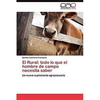 El Rural Todo Lo Que El Hombre de Campo Necesita Saber by Prokopiuk & Cynthia Estefan