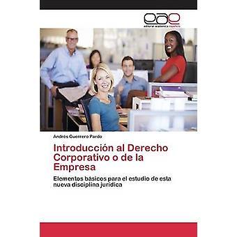Introduccin al Derecho Corporativo o De La Empresa von Guerrero Pardo Andrs