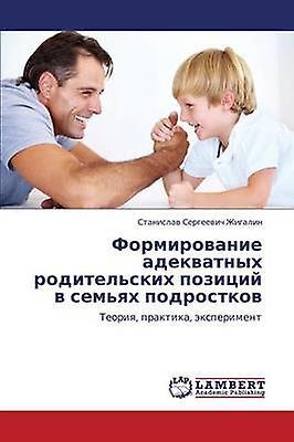 Formirovanie Adekvatnykh Roditelskikh Pozitsiy V Semyakh Podrostkov by Zhigalin Stanislav Sergeevich