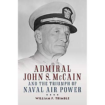 Admiral John S. McCain and� the Triumph of Naval Air Power (Studies in Naval History and Sea Power)