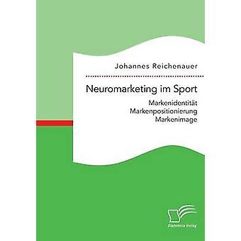 Neuromarketing Im Sport Markenidentitt Markenpositionierung Markenimage von Reichenauer & Johannes