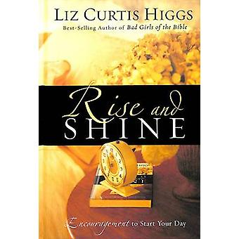 Rise and Shine - Encouragement to Start Your Day by Liz Curtis Higgs -