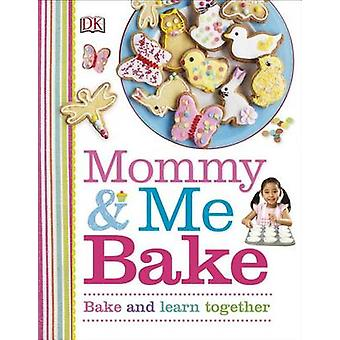 Mommy and Me Bake by DK Publishing - DK - 9781465428967 Book