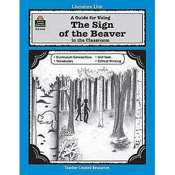 A Guide for Using the Sign of the Beaver in the Classroom by Patty Ca