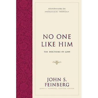 No One Like Him - The Doctrine of God by John S. Feinberg - John S. Fe