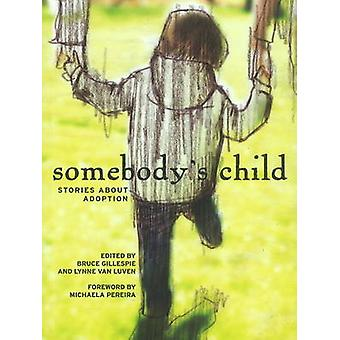 Somebody's Child - Stories About Adoption by Bruce Gillespie - Lynne L