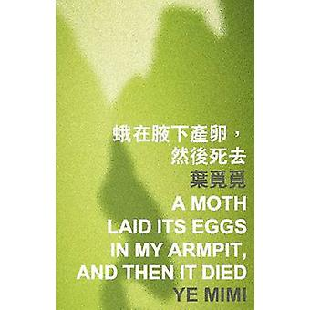 A Moth Laid its Eggs in My Armpit - and Then it Died by Ye Mimi - 978