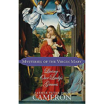 Mysteries of the Virgin Mary - Living Our Lady's Graces by Peter John