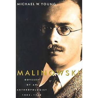 Malinowski - Odyssee van een antropoloog - 1881-1920 door Michael W. Yo