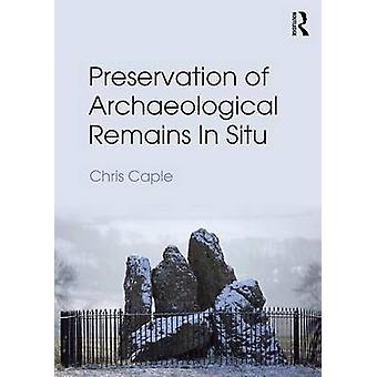 Preservation of Archaeological Remains inSitu by Chris Caple