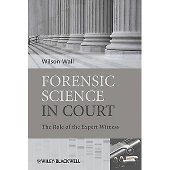 Forensic Science in Court by Wall