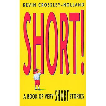 Short! - A Book of Very Short Stories by Kevin Crossley-Holland - 9780