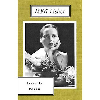 Serve it Forth by M. F. K. Fisher - 9780865473690 Book