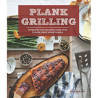 Plank grilling - 75 Recipes for infusing food with flavor using wood p