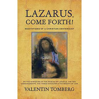 Lazarus - Come Forth! - Meditations of a Christian Esotericist (2nd Re
