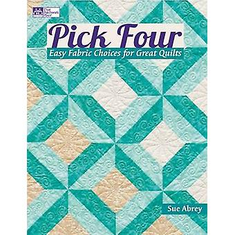 Pick Four - Easy Fabric Choices for Great Quilts by Sue Abrey - 978160