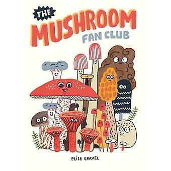 The Mushroom Fan Club by Elise Gravel - 9781770463226 Book