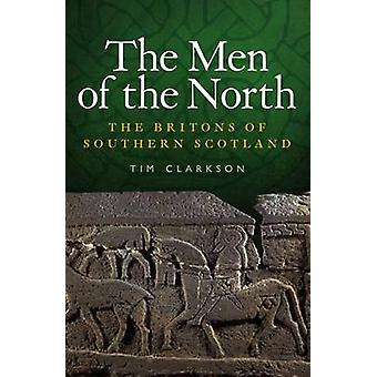 The Men of the North - The Britons of Southern Scotland by Tim Clarkso