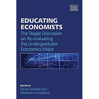 Educating Economists - The Teagle Discussion on Re-evaluating the Unde