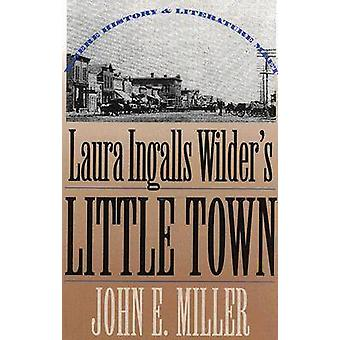 Laura Ingalls Wilder's  -Little Town - - Where History and Literature Me
