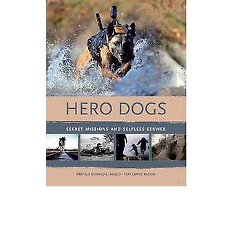 Hero Dogs - Secret Missions and Selfless Service by Ronald L. Aiello -