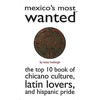 Mexico's Most Wanted: The Top 10 Book of Chicano Culture, Latin Lovers, and Hispanic Pride (Most Wanted) (Most Wanted Series)