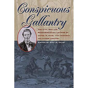 Conspicuous Gallantry: La guerre civile et la Reconstruction des lettres de James W. King, 11e d'infanterie Michigan...