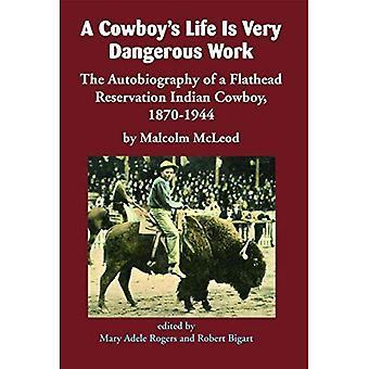 En Cowboys liv är mycket farligt arbete: självbiografin av en Flathead bokning indiska Cowboy, 1870-1944