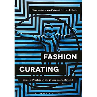 Fashion Curating: Critical Practice in the Museum and� Beyond