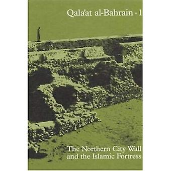 Qala'at al-Bahrain: The Northern City Wall and the� Islamic Fortress: v. 1 (Jysk Arkaeologisk Selskabs Skrifter: The Carlsberg Foundation's Gulf Project S.)