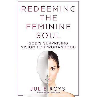 Einlösen der weiblichen Seele: Wunder Gottes Vision für Weiblichkeit