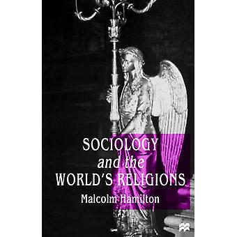 Sociology and the Worlds Religions by Hamilton & Malcolm