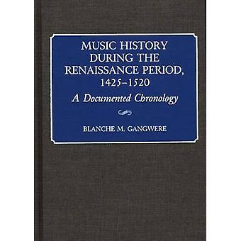 Musikgeschichte in der Renaissancezeit 14251520 eine dokumentierte Chronologie von Gangwere & Blanche