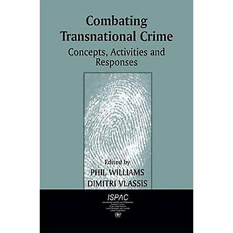 Combating Transnational Crime Concepts Activities and Responses by Williams & Phil