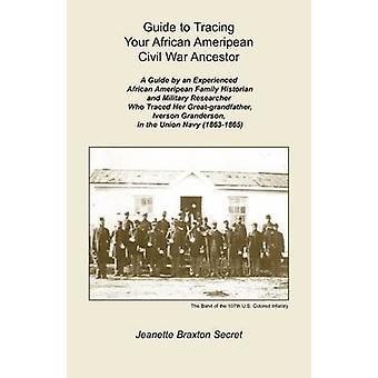Gids voor het traceren van uw voorouder burgeroorlog Afrikaanse Ameripean door geheime & Jeanette Braxton