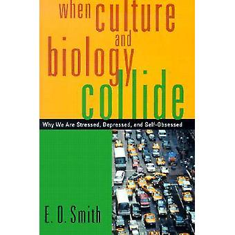 When Culture and Biology Collide Why We are Stressed Depressed and SelfObsessed by Smith & E. O.