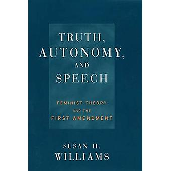 Truth Autonomy and Speech Feminist Theory and the First Amendment by Williams & Susan