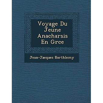 Voyage Du Jeune Anacharsis En Grce by Barthlemy & JeanJacques