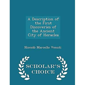 A Description of the First Discoveries of the Ancient City of Heraclea  Scholars Choice Edition by Venuti & Niccol Marcello