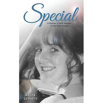 Special A Mothers Faith Journey in the Face of Loss by Leavens & Laura