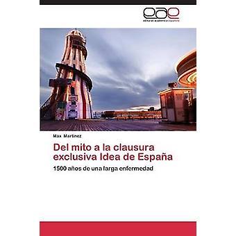 Del mito a la clausura exclusiva Idea de Espaa by Martnez Max