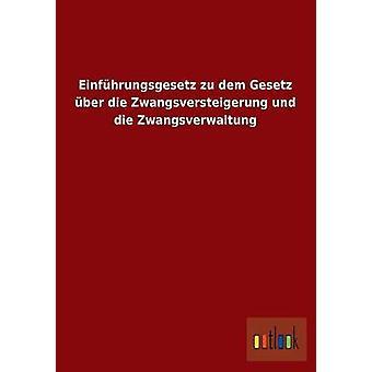 Einfuhrungsgesetz Zu Dem Gesetz Uber Die Zwangsversteigerung Und Die Zwangsverwaltung door Outlook Verlag