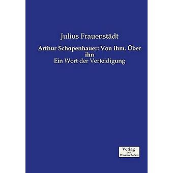 Arthur Schopenhauer Von ihm. ber ihn by Frauenstdt & Julius