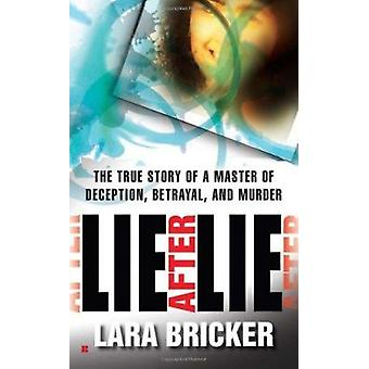 Lie After Lie - The True Story of a Master of Deception - Betrayal - a