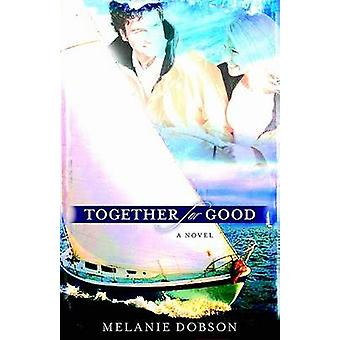 Together for Good by Melanie Dobson - 9780825424441 Book