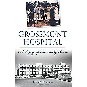Grossmont Hospital - A Legacy of Community Service by James D. Newland