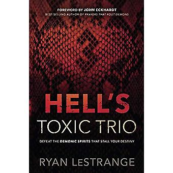 Hell's Toxic Trio - Defeat the Demonic Spirits That Stall Your Destiny