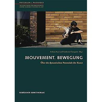 Mouvement. Bewegung - Uber Die Dynamischen Potenziale Der Kunst by And