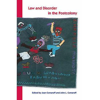 Law and Disorder in the Postcolony (New edition) by Jean Comaroff - J